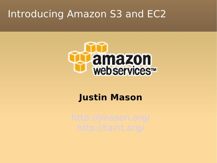 Introducing Amazon S3 and EC2 <ul><ul><li>Justin Mason </li></ul></ul><ul><ul><li>http://jmason.org/ </li></ul></ul><ul><u...