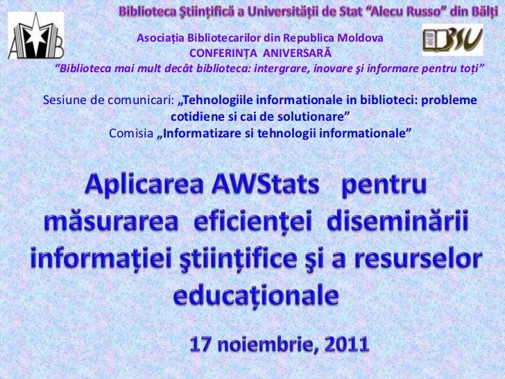 Elena Harconiţa, Igor Afatin, Lina Mihaluţa. Aplicarea AWStats   pentru  măsurarea  eficienţei  diseminării   informaţiei ştiinţifice şi a resurselor educaţionale