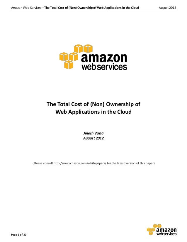 Amazon Web Services – The Total Cost of (Non) Ownership of Web Applications in the Cloud                  August 2012     ...