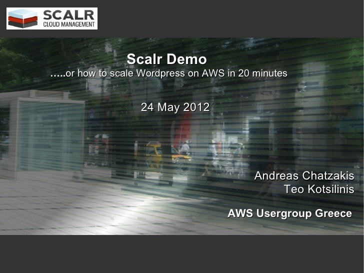 Scalr Demo…..or how to scale Wordpress on AWS in 20 minutes                  24 May 2012                                  ...