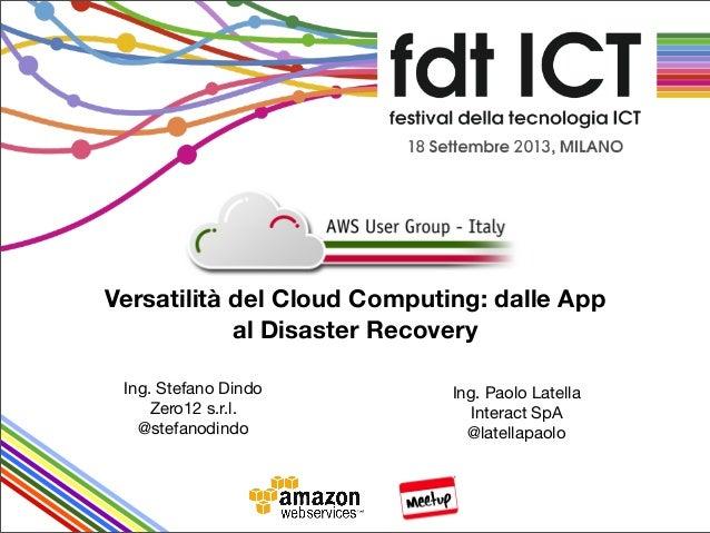 Ing. Stefano Dindo Zero12 s.r.l. @stefanodindo Ing. Paolo Latella Interact SpA @latellapaolo Versatilità del Cloud Computi...