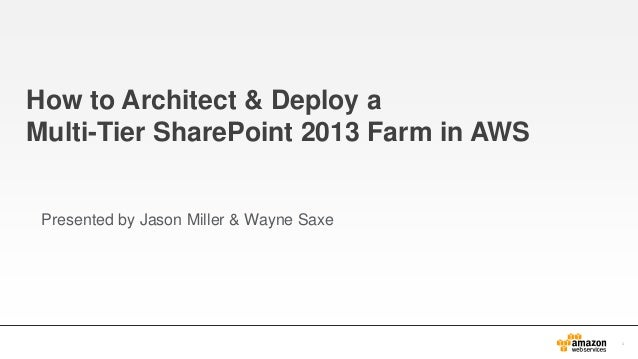 How to Architect & Deploy a Multi-Tier SharePoint 2013 Farm in AWS  Presented by Jason Miller & Wayne Saxe  1