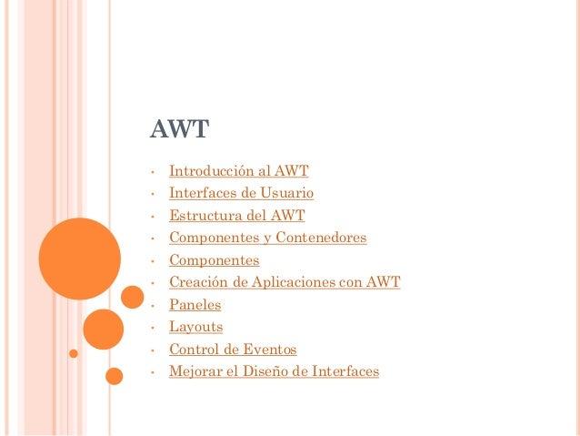 AWT • Introducción al AWT • Interfaces de Usuario • Estructura del AWT • Componentes y Contenedores • Componentes • Creaci...
