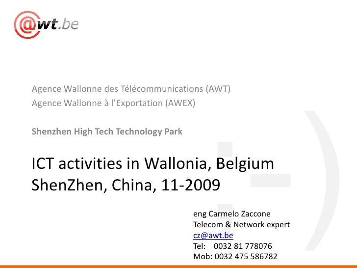 Agence Wallonne des Télécommunications (AWT)<br />Agence Wallonne à l'Exportation (AWEX)<br />Shenzhen High Tech Technolog...