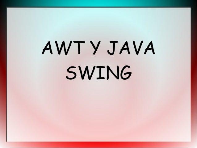 AWT Y JAVA  SWING