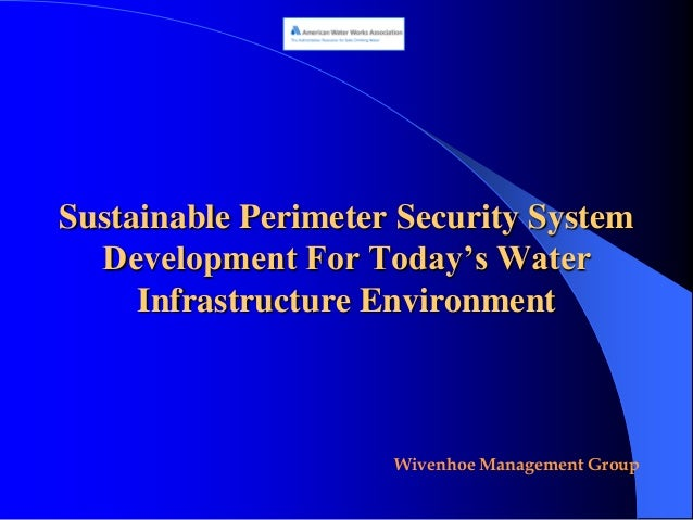 Sustainable Perimeter Security System  Development For Today's Water     Infrastructure Environment                     Wi...