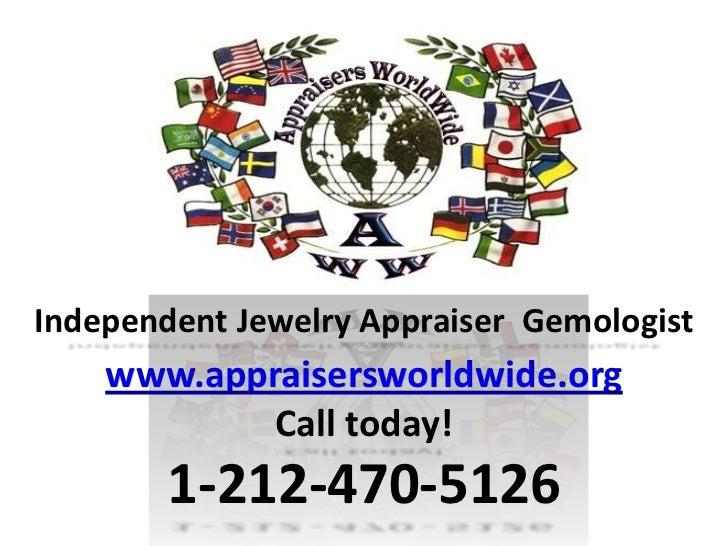 Independent Jewelry Appraiser Gemologist    www.appraisersworldwide.org            Call today!        1-212-470-5126