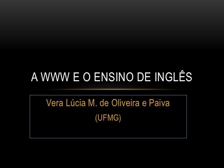 Vera Lúcia M. de Oliveira e Paiva<br />(UFMG)<br />A WWW E O ENSINO DE INGLÊS<br />