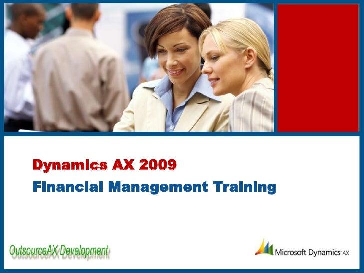 Dynamics AX 2009<br />Financial Management Training<br />
