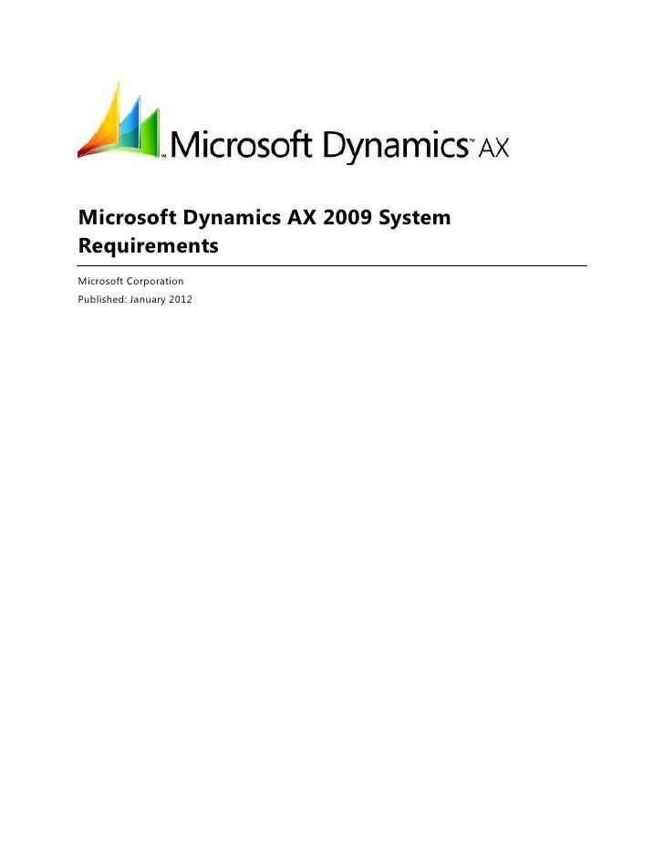 Microsoft Dynamics AX 2009 SystemRequirementsMicrosoft CorporationPublished: January 2012