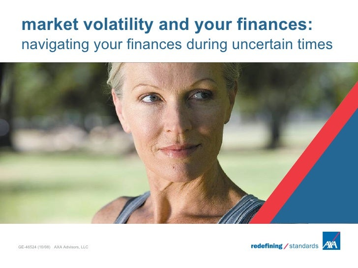 market volatility and your finances:  navigating your finances during uncertain times     GE-46524 (10/08) AXA Advisors, L...