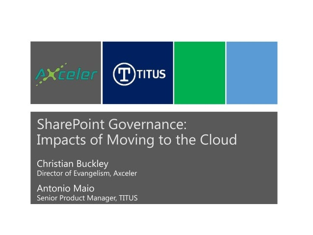 SharePoint Governance:Impacts of Moving to the CloudWhat we'll cover today:• Cloud Strategy: Office 365 & SharePoint Onlin...