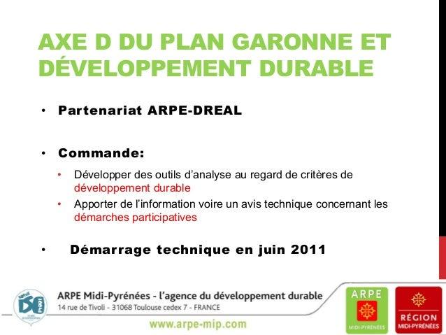 AXE D DU PLAN GARONNE ET DÉVELOPPEMENT DURABLE • Par tenariat ARPE-DREAL • Commande: • •  •  Développer des outils d'analy...