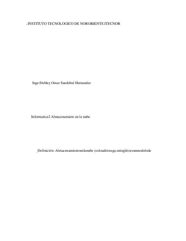 . INSTITUTO TECNOLOGICO DE NORORIENTE ITECNOR Inge:Dubley Omar Sandobal Hernandez Informatica2 Almacenamieto en la nube De...