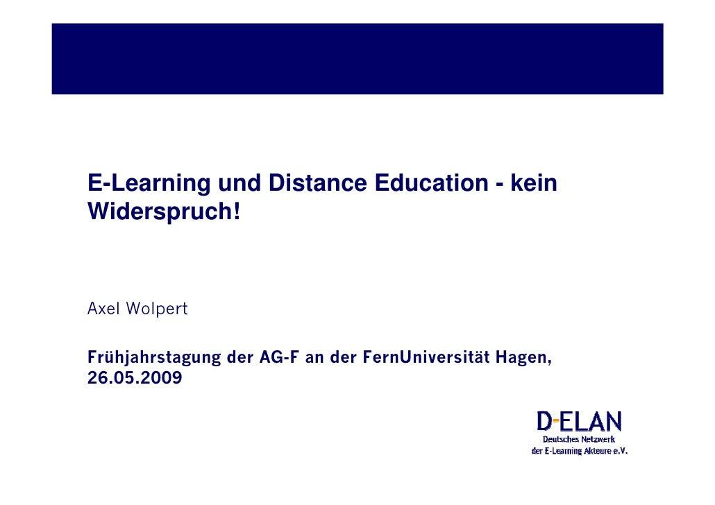 E-Learning und Distance Education - kein Widerspruch!    Axel Wolpert  Frühjahrstagung der AG-F an der FernUniversität Hag...