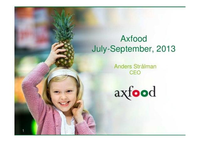 Axfood July-September, 2013 Anders Strålman CEO  1