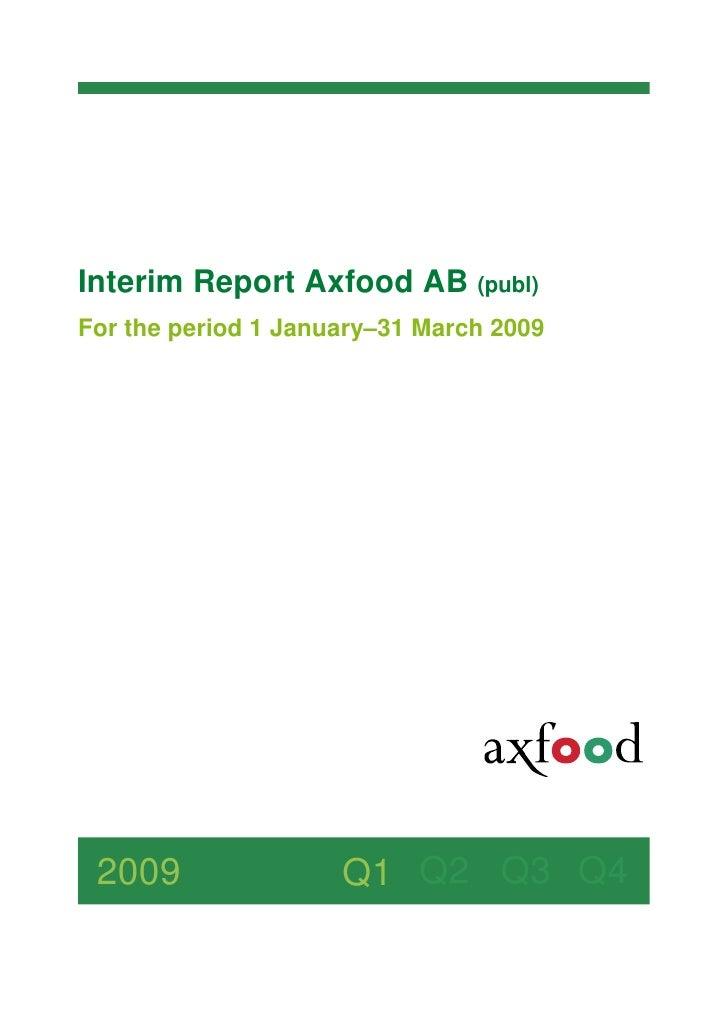 Interim Report Axfood AB (publ) For the period 1 January–31 March 2009      2009                Q1 Q2 Q3 Q4