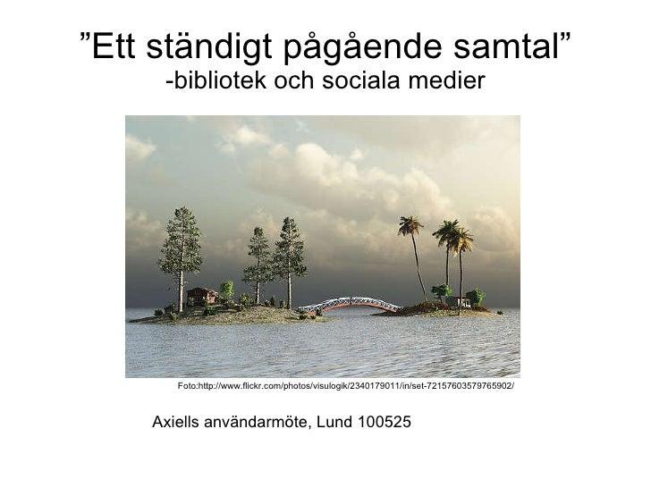 """"""" Ett ständigt pågående samtal"""" -bibliotek och sociala medier Axiells användarmöte, Lund 100525 Foto:http://www.flickr.com..."""