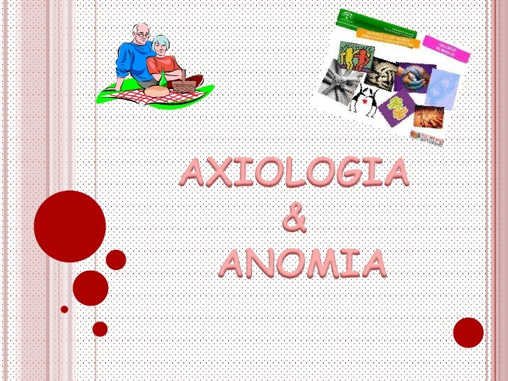 AXIOLOGIA<br />&<br /> ANOMIA  <br />