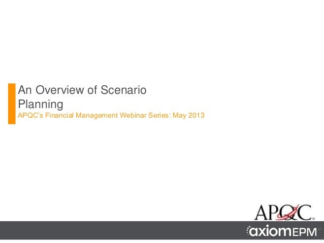 An Overview of ScenarioPlanningAPQC's Financial Management Webinar Series: May 2013
