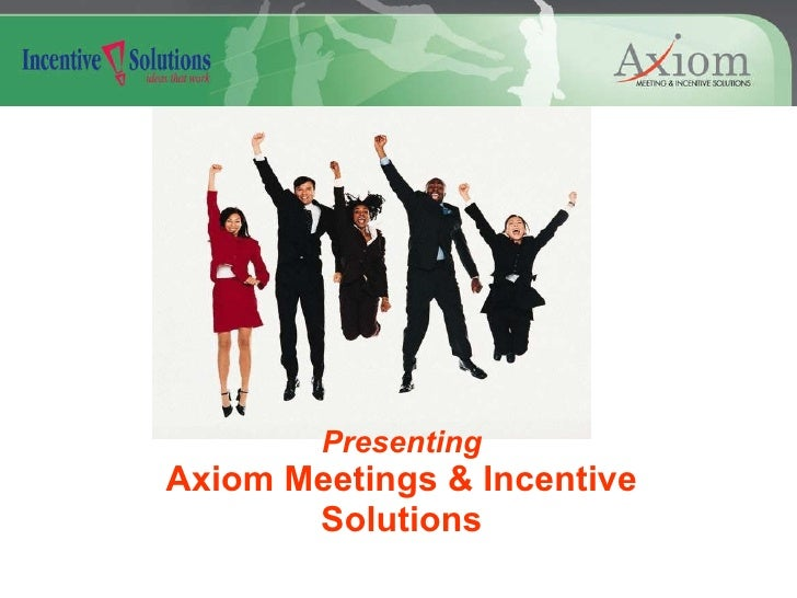 Presenting Axiom Meetings & Incentive Solutions