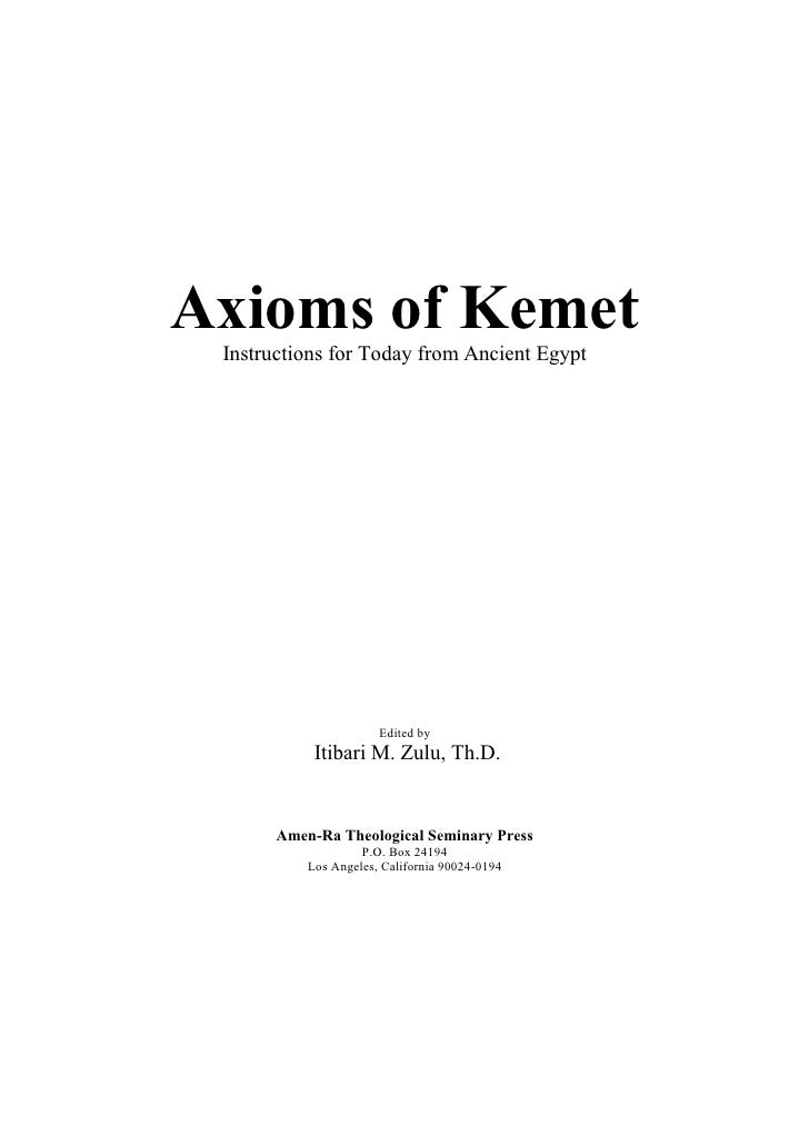 Axioms of Kemet Instructions for Today from Ancient Egypt                       Edited by            Itibari M. Zulu, Th.D...