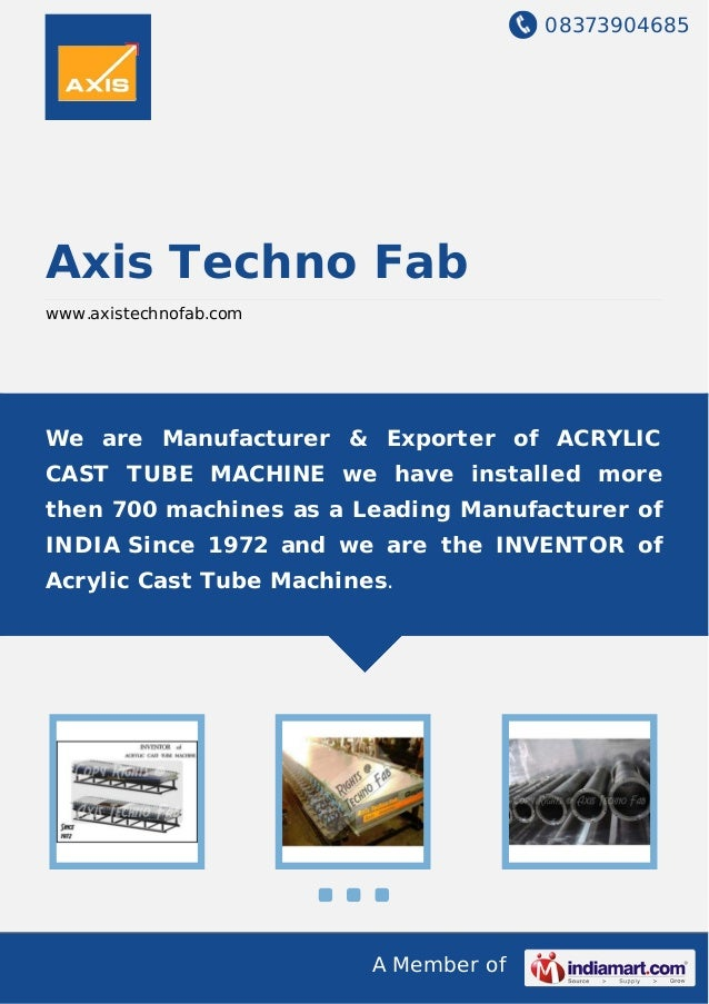 08373904685 A Member of Axis Techno Fab www.axistechnofab.com We are Manufacturer & Exporter of ACRYLIC CAST TUBE MACHINE ...