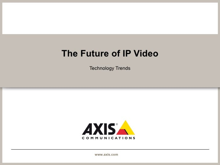 Axis   The Future Of Ip Video