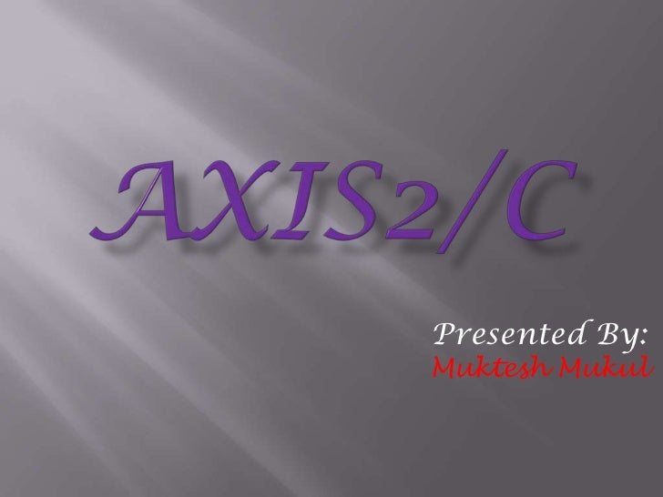 AXIS2/C<br />Presented By:<br />Muktesh Mukul<br />