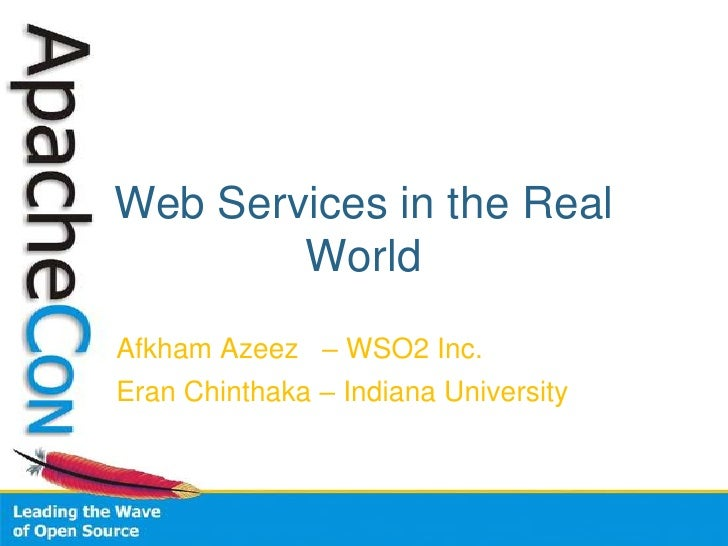 Web Services in the Real World<br />AfkhamAzeez   – WSO2 Inc.<br />EranChinthaka – Indiana University<br />