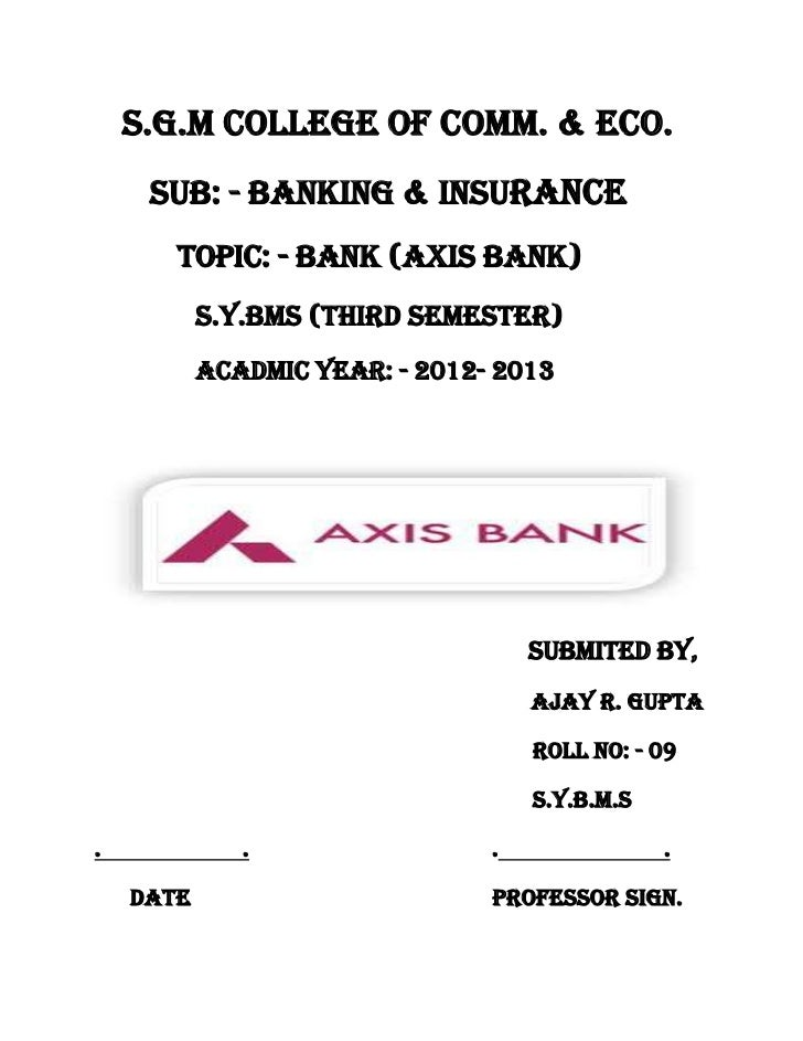 S.G.M COLLEGE OF COMM. & ECO.     SUB: - BANKING & INSURANCE       TOPIC: - BANK (AXIS BANK)           S.Y.BMS (THIRD SEME...