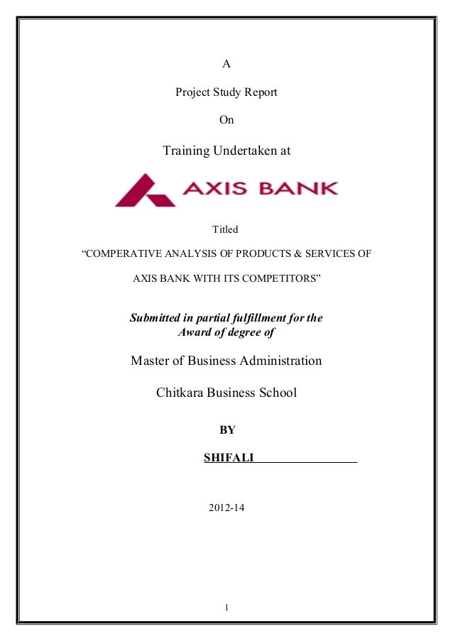 """A Project Study Report On Training Undertaken at Titled """"COMPERATIVE ANALYSIS OF PRODUCTS & SERVICES OF AXIS BANK WITH ITS..."""
