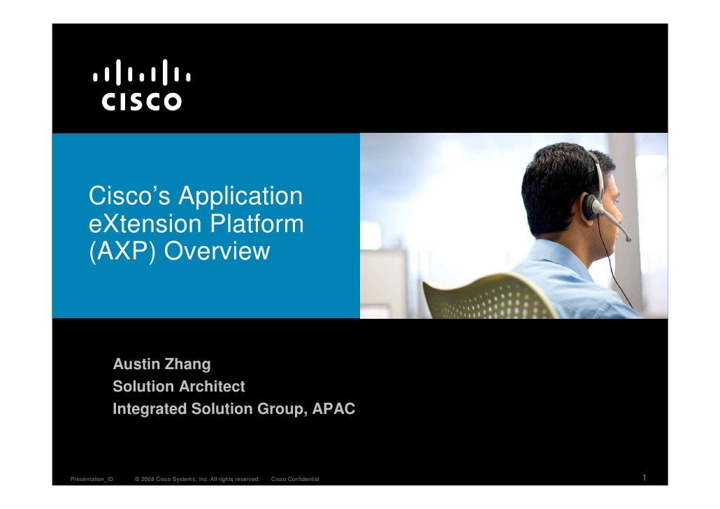 Cisco's Application       eXtension Platform       (AXP) Overview                  Austin Zhang               Solution Arc...