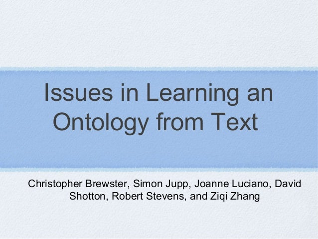 Issues in Learning an Ontology from Text Christopher Brewster, Simon Jupp, Joanne Luciano, David Shotton, Robert Stevens, ...
