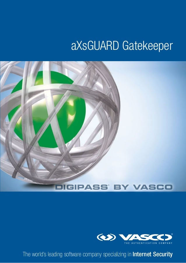aXsGUARD Gatekeeper  DIGIPASS BY VASCO ®  The world's leading software company specializing in Internet Security
