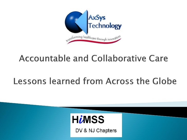    Introduction to AxSys Health   Introduction to Accountable and Collaborative Care Solutions Across    the Globe   On...