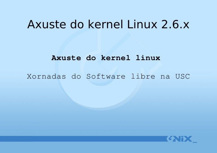 Axuste do kernel linux  Xornadas do Software libre na USC Axuste do kernel Linux 2.6.x