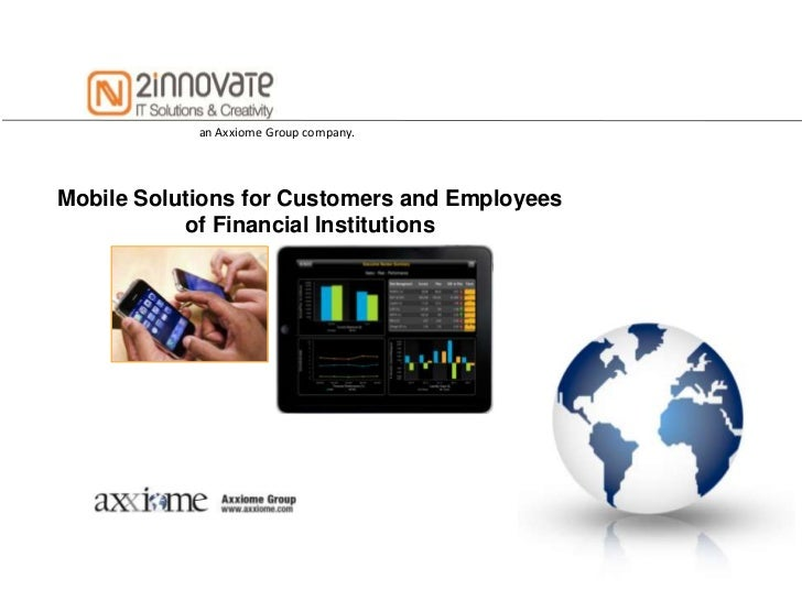 an Axxiome Group company.Mobile Solutions for Customers and Employees           of Financial Institutions