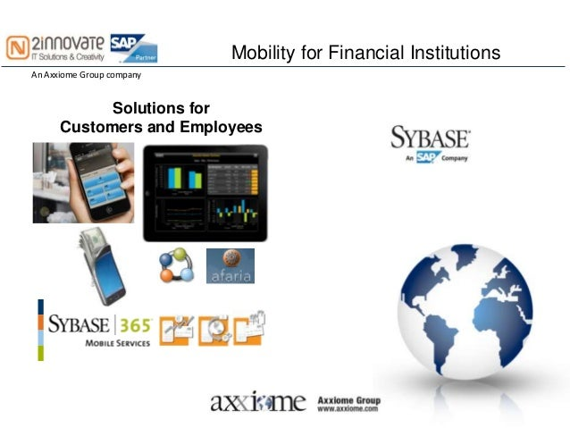 Mobility for Financial InstitutionsAn Axxiome Group company            Solutions for      Customers and Employees