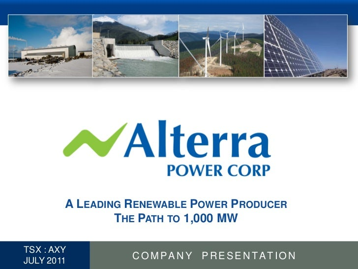 A LEADING RENEWABLE POWER PRODUCER                  THE PATH TO 1,000 MW  TSX : AXY1 JULY 2011         COMPANY PRESENTATION