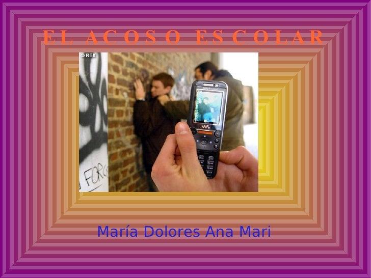 EL ACOSO ESCOLAR María Dolores Ana Mari