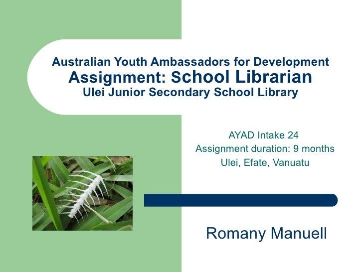 Australian Youth Ambassadors for Development Assignment: S chool Librarian Ulei Junior Secondary School Library AYAD Intak...