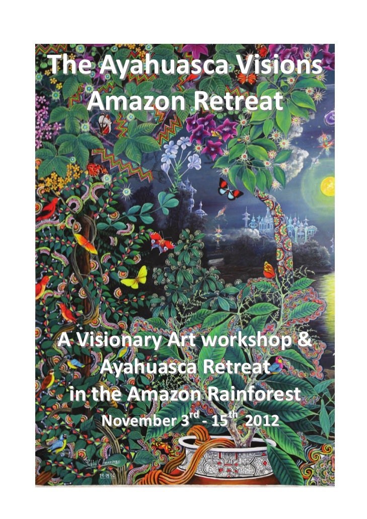 The Ayahuasca Visions     Amazon Retreat                                                                       A Visionary...