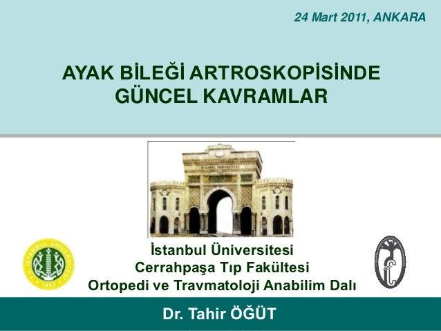 24 Mart 2011, ANKARAAYAK BİLEĞİ ARTROSKOPİSİNDE    GÜNCEL KAVRAMLAR          İstanbul Üniversitesi        Cerrahpaşa Tıp F...