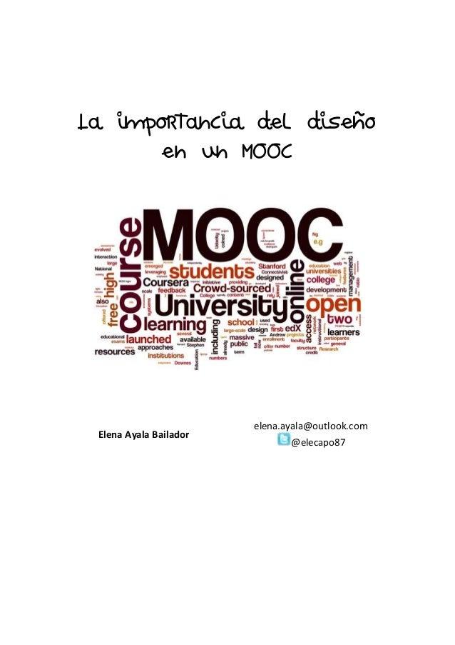 La importancia del diseño en un MOOC Elena Ayala Bailador elena.ayala@outlook.com @elecapo87