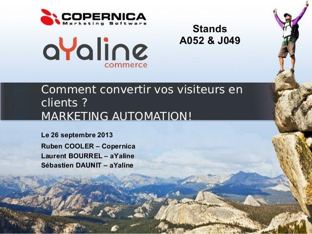 Comment convertir vos visiteurs en clients ? MARKETING AUTOMATION! Le 26 septembre 2013 Ruben COOLER – Copernica Laurent B...