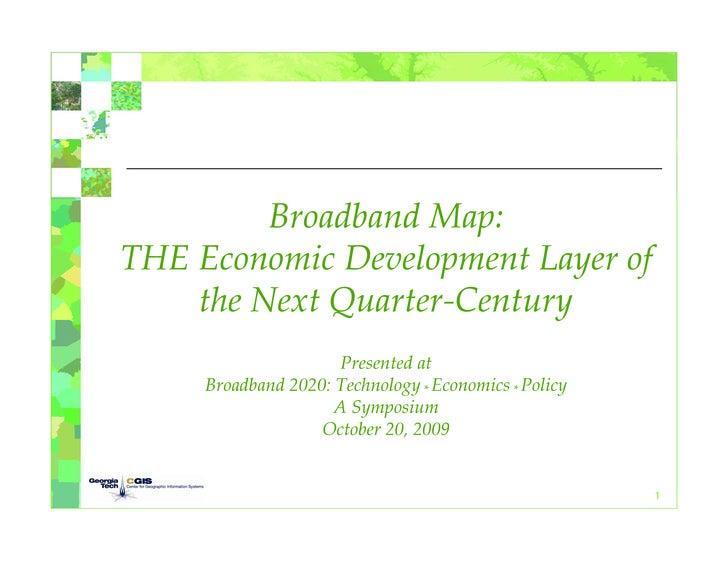 BroadbandMap: THEEconomicDevelopmentLayerof     theNextQuarter‐Century                       Presentedat      Bro...