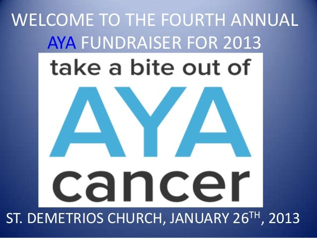 WELCOME TO THE FOURTH ANNUAL   AYA FUNDRAISER FOR 2013ST. DEMETRIOS CHURCH, JANUARY 26TH, 2013