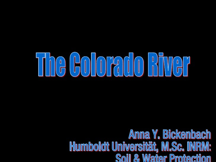 The Colorado River Anna Y. Bickenbach Humboldt Universität, M.Sc. INRM: Soil & Water Protection  Winter 08/09