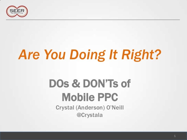 Are You Doing It Right?    DOs & DON'Ts of      Mobile PPC      Crystal (Anderson) O'Neill               @Crystala        ...